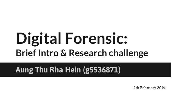 Digital Forensic: Brief Intro & Research challenge Aung Thu Rha Hein (g5536871) 4th February 2014