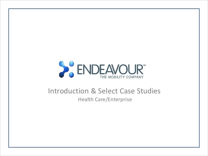 Introduction & Select Case Studies         Health Care/Enterprise