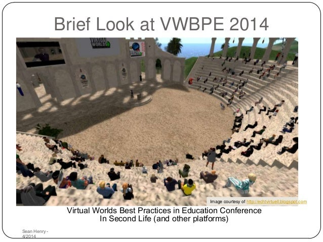 Virtual Worlds Best Practices in Education Conference In Second Life (and other platforms) Brief Look at VWBPE 2014 Image ...
