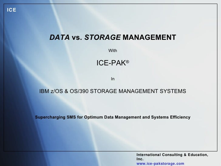 DATA  vs.  STORAGE  MANAGEMENT With ICE-PAK ® In IBM z/OS & OS/390 STORAGE MANAGEMENT SYSTEMS Supercharging SMS for Optimu...