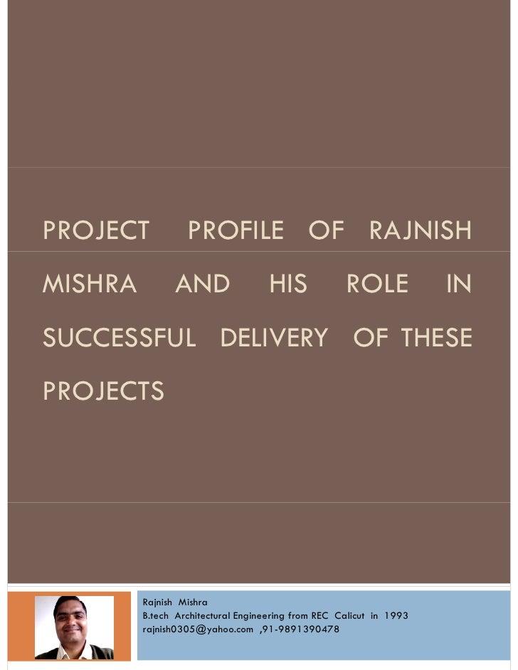 PROJECT           PROFILE OF RAJNISH MISHRA         AND                  HIS             ROLE             IN SUCCESSFUL DE...