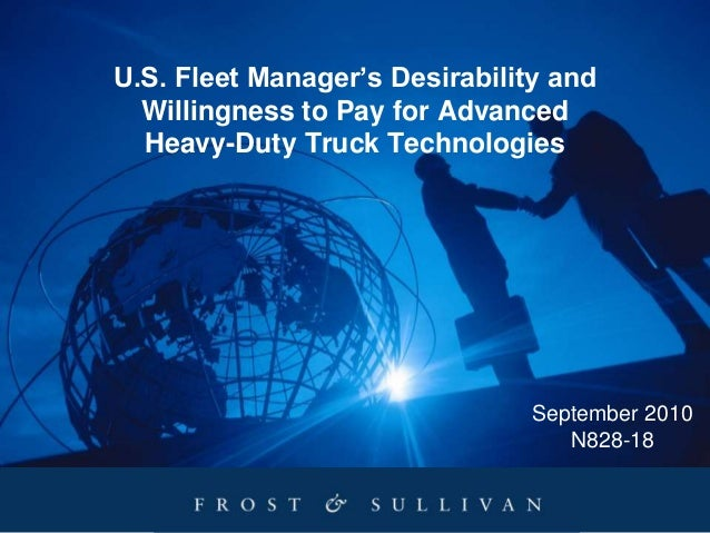 U.S. Fleet Manager's Desirability and Willingness to Pay for Advanced Heavy-Duty Truck Technologies September 2010 N828-18