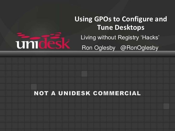 Using GPOs to Configure and Tune Desktops