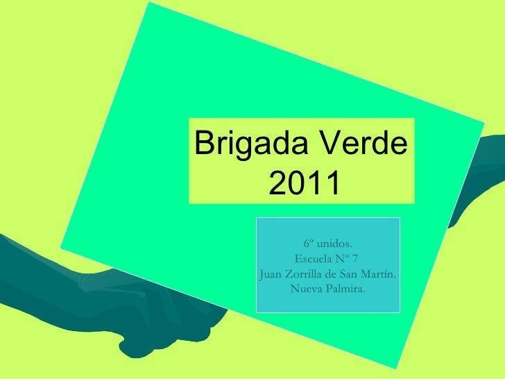Brigada Verde     2011           6º unidos.         Escuela Nº 7   Juan Zorrilla de San Martín.         Nueva Palmira.