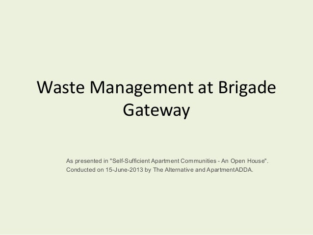 "Waste Management at BrigadeGatewayAs presented in ""Self-Sufficient Apartment Communities - An Open House"".Conducted on 15-..."
