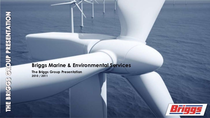 THE BRIGGS GROUP PRESENTATION<br />Briggs Marine & Environmental Services<br />The Briggs Group Presentation <br />2010 / ...