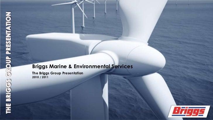 THE BRIGGS GROUP PRESENTATION<br />Briggs Marine & Environmental Services<br />The Briggs Group Presentation <br />2010 / ...