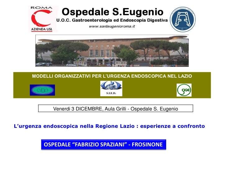 MODELLI ORGANIZZATIVI PER L'URGENZA ENDOSCOPICA NEL LAZIO<br />S.I.E.D.<br /> L'urgenza endoscopica nella Regione Lazio : ...