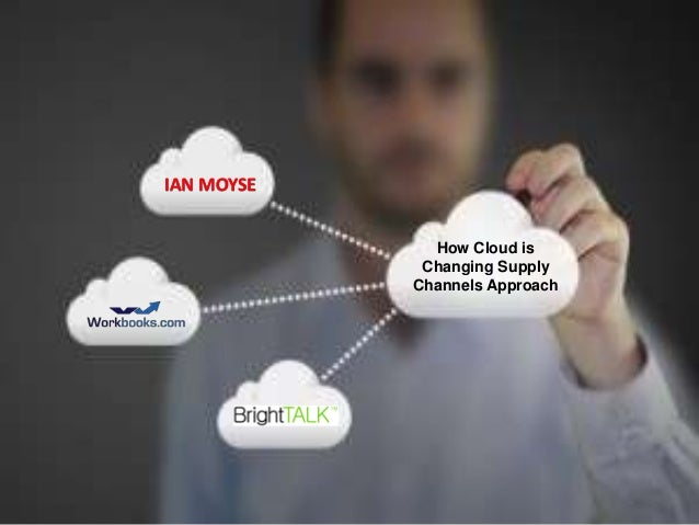 Brightalk   why and how cloud is changing both the end user and supply channels approach! - copy