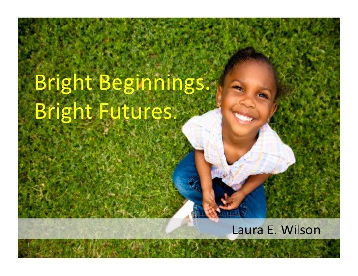 Bright Beginnings. Bright Futures.                           ...