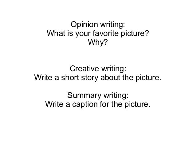 Opinion writing:What is your favorite picture?Why?Creative writing:Write a short story about the picture.Summary writing:W...