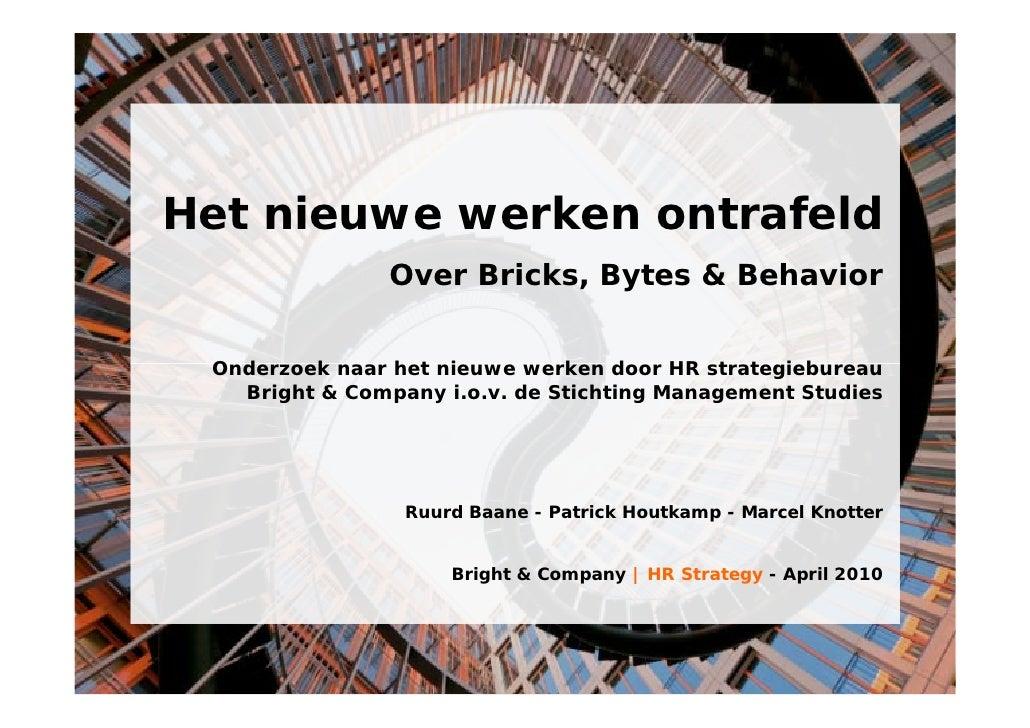 Het nieuwe werken ontrafeld                 Over Bricks, Bytes & Behavior    Onderzoek naar het nieuwe werken door HR stra...