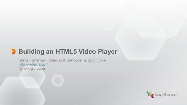 Building an HTML5 Video PlayerSteve Heffernan, Video.js & Zencoder & Brightcovehttp://videojs.com@heff @videojs