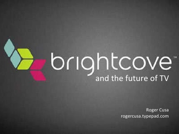 Roger Cusa rogercusa.typepad.com and the future of TV