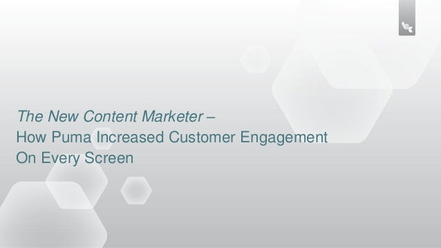 The New Content Marketer –How Puma Increased Customer EngagementOn Every Screen