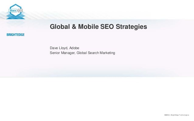 ©2013 | BrightEdge Technologies Global & Mobile SEO Strategies Dave Lloyd, Adobe Senior Manager, Global Search Marketing