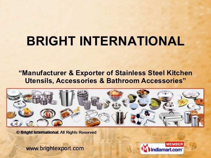 """"""" Manufacturer & Exporter of Stainless Steel Kitchen Utensils, Accessories & Bathroom Accessories"""" BRIGHT INTERNATIONAL"""
