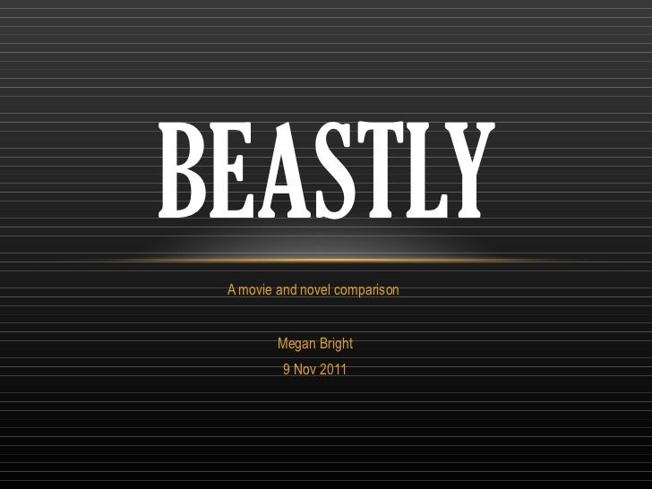 A movie and novel comparison  Megan Bright 9 Nov 2011 BEASTLY