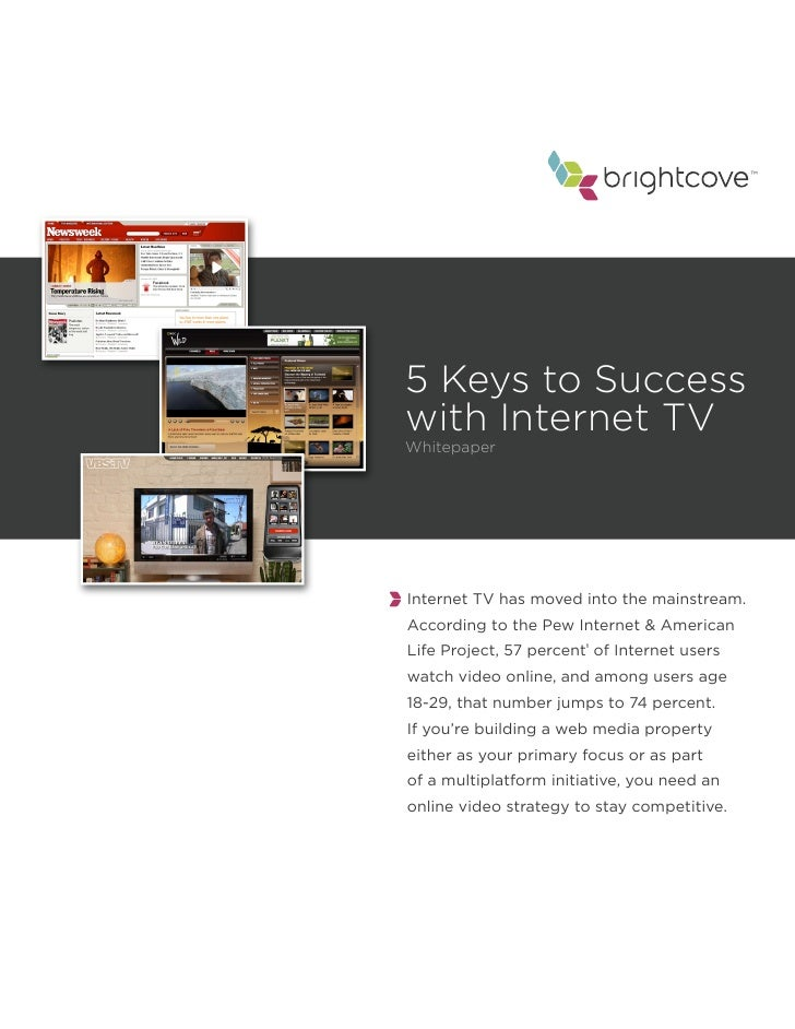 ™     5 Keys to Success with Internet TV Whitepaper     Internet TV has moved into the mainstream. According to the Pew In...