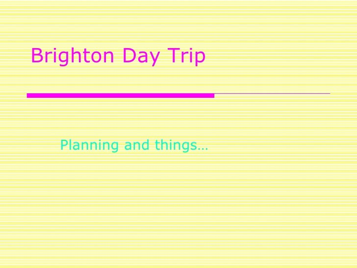 Brighton Day Trip Planning and things…