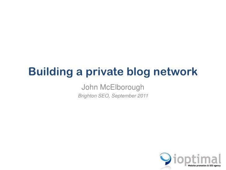 Building a private blog network<br />John McElborough<br />Brighton SEO, September 2011<br />