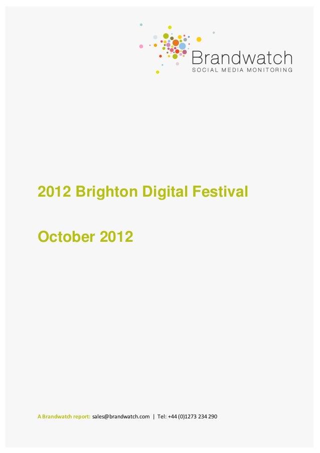 2012 Brighton Digital FestivalOctober 2012A Brandwatch report: sales@brandwatch.com | Tel: +44 (0)1273 234 290
