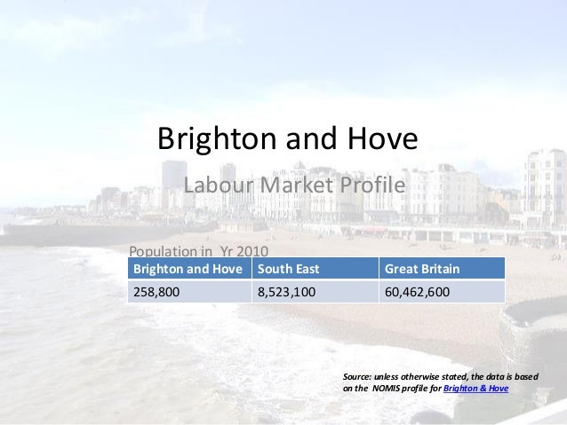 Brighton and HoveLabour Market ProfileBrighton and Hove South East Great Britain258,800 8,523,100 60,462,600Population in ...