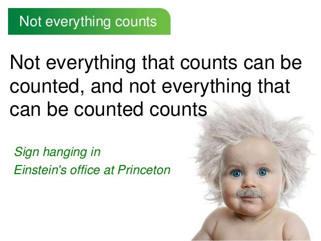 Not everything counts Not everything that counts can be counted, and not everything that can be counted counts Sign hangin...