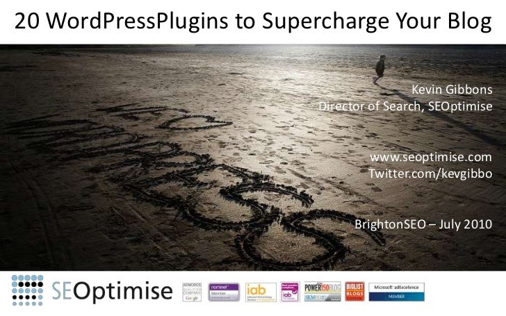 20 WordPressPlugins to Supercharge Your Blog<br />Kevin Gibbons<br />Director of Search, SEOptimise<br />www.seoptimise.co...