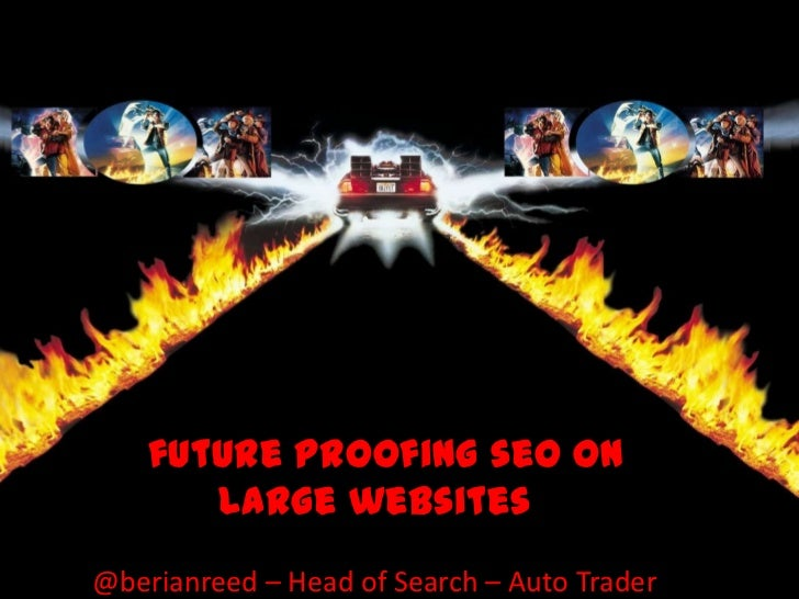 future proofing seo on       large websites@berianreed – Head of Search – Auto Trader