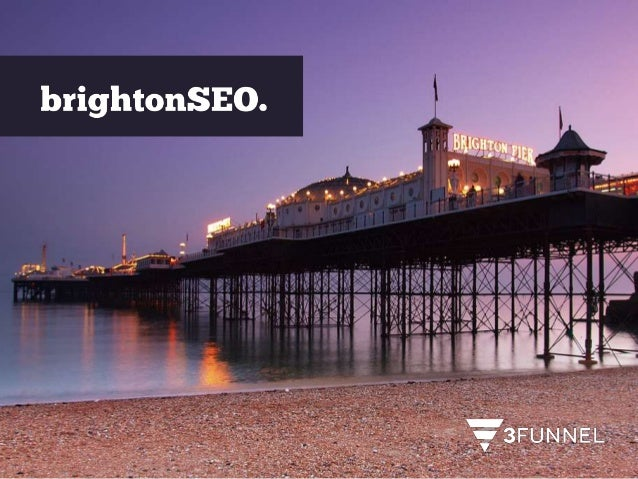 Dispatches from #BrightonSEO (3funnel Beta Launch)