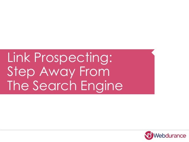 Link Prospecting - Step Away from the Search Engine - BrightonSEO April 2014