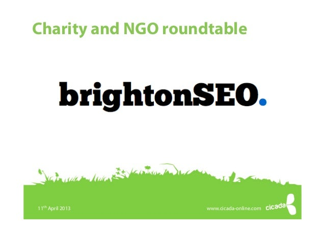 BrightonSEO charity roundtable11th April 2013© Copyright 2013 Cicada Online Ltd. All rights reservedCharity and NGO roundt...