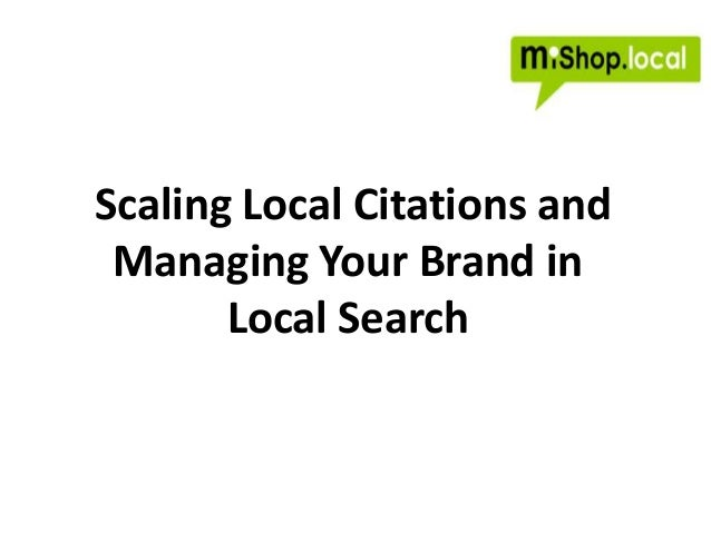 Scaling Local Citations and Managing Your Brand in       Local Search