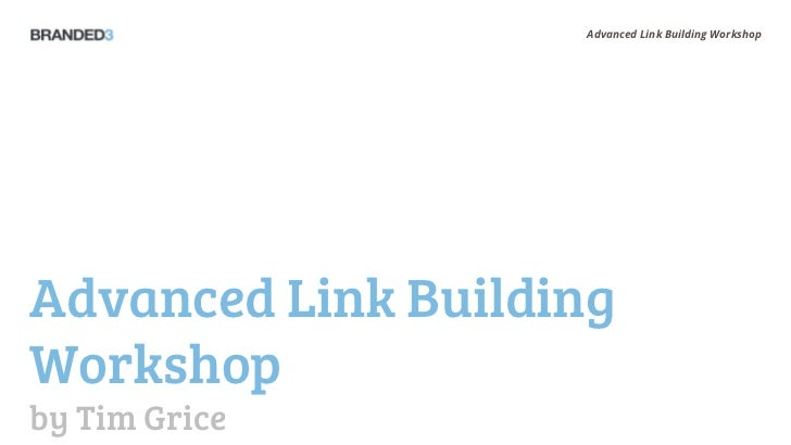 Advanced Link Building WorkshopAdvanced Link BuildingWorkshopby Tim Grice