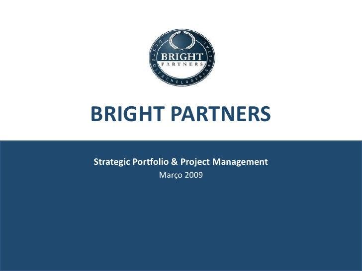 BRIGHT PARTNERS Strategic Portfolio & Project Management               Março 2009