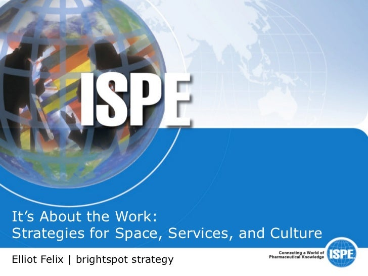 It's About the Work:Strategies for Space, Services, and CultureElliot Felix | brightspot strategy