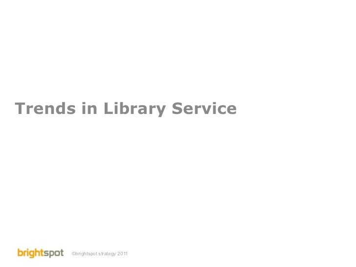 Trends in Library Service      ©brightspot strategy 2011   Library Service Trends   1