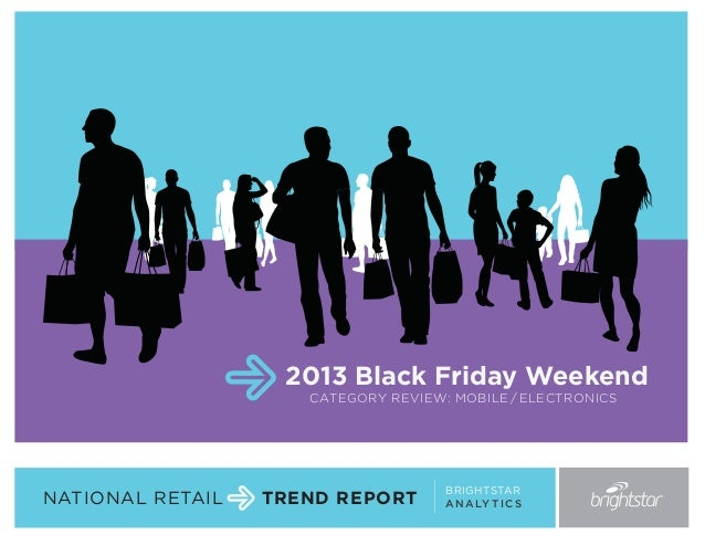 2013 Black Friday Weekend CATEGORY REVIEW: MOBILE / ELECTRONICS  NATIONAL RETAIL  TREND REPORT  BRIGHTSTAR A N A LY T I C ...