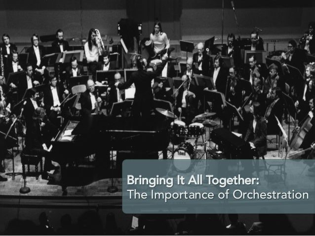 Bringing It All Together: The Importance of Orchestration