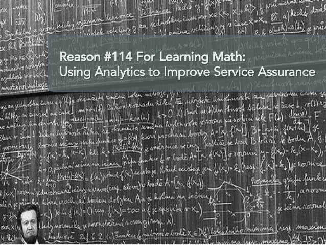 Reason #114 For Learning Math: Using Analytics to Improve Service Assurance  Follow Us: #ITSMSummit!