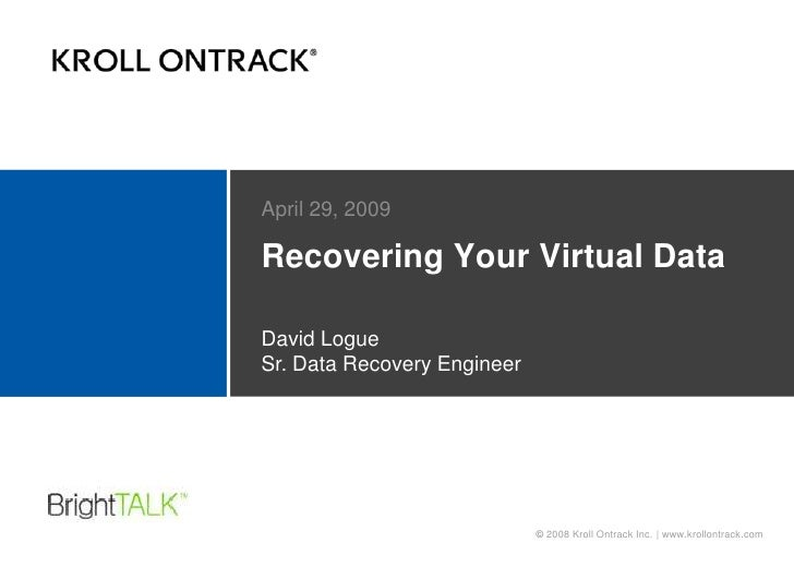 Recovering Your Virtual Data<br />April 29, 2009<br />David LogueSr. Data Recovery Engineer<br />