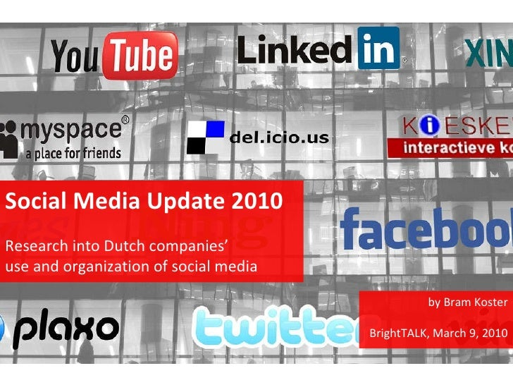 Social Media Update 2010 Research into Dutch companies' use and organization of social media by Bram Koster BrightTALK, Ma...