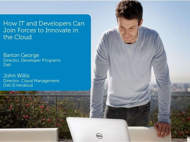 1 Global MarketingHow IT and Developers CanJoin Forces to Innovate inthe CloudBarton GeorgeDirector, Developer ProgramsDel...