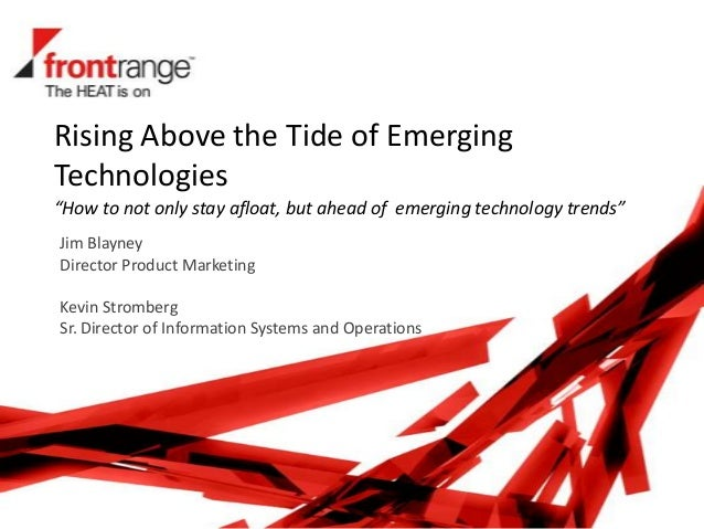 Rising Above the Tide of EmergingTechnologiesJim BlayneyDirector Product MarketingKevin StrombergSr. Director of Informati...