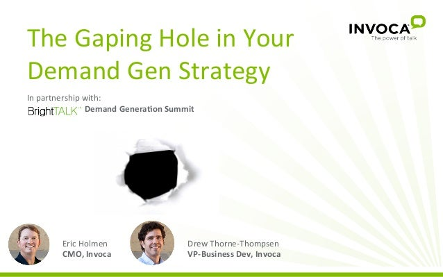 The  Gaping  Hole  in  Your   Demand  Gen  Strategy   In  partnership  with:              ...