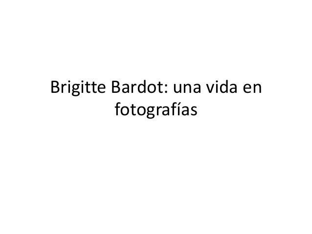 Brigitte Bardot: una vida en fotografías