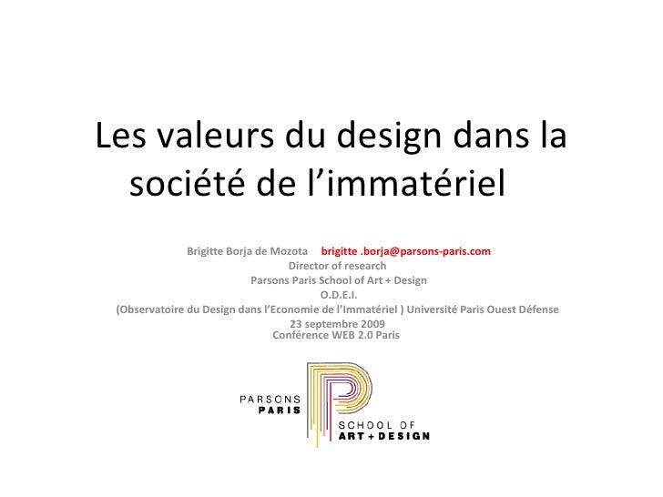 Les valeurs du design dans la société de l'immatériel  Brigitte Borja de Mozota  brigitte .borja@parsons-paris.com Directo...