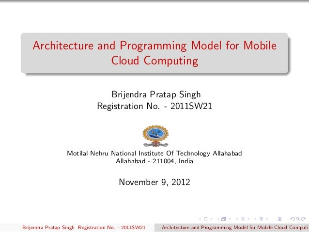 Architecture and Programming Model for Mobile                   Cloud Computing                                 Brijendra ...