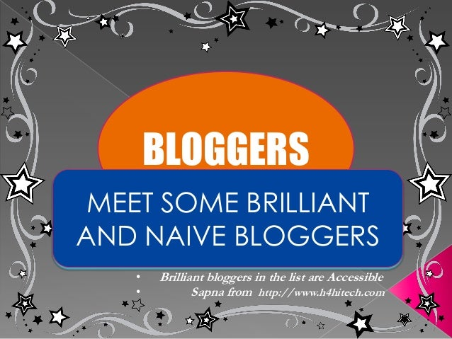 BLOGGERS MEET SOME BRILLIANTAND NAIVE BLOGGERS   •   Brilliant bloggers in the list are Accessible   •          Sapna from...